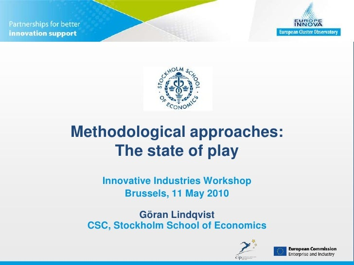 Methodological approaches: The state of play<br />Innovative Industries Workshop<br />Brussels, 11 May 2010Göran Lindqvist...