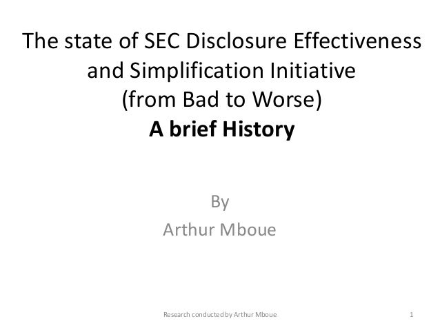 The state of SEC Disclosure Effectiveness and Simplification Initiative (from Bad to Worse) A brief History By Arthur Mbou...