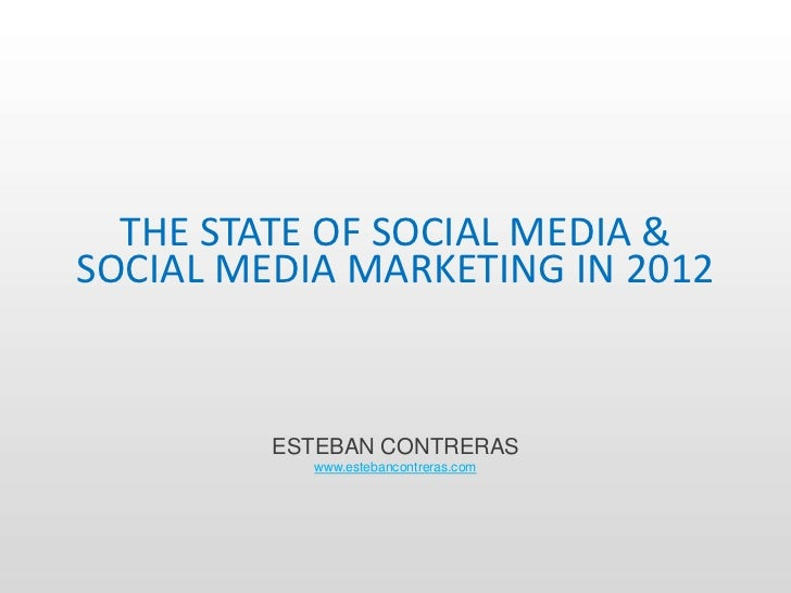THE STATE OF SOCIAL MEDIA &SOCIAL MEDIA MARKETING IN 2012         ESTEBAN CONTRERAS           www.estebancontreras.com