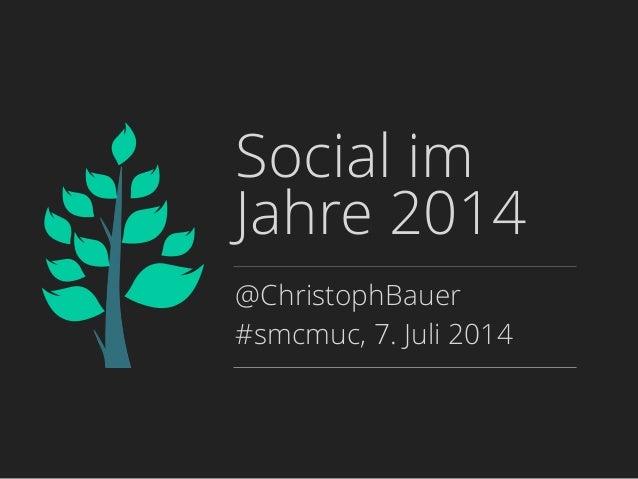 Social im Jahre 2014 @ChristophBauer #smcmuc, 7. Juli 2014