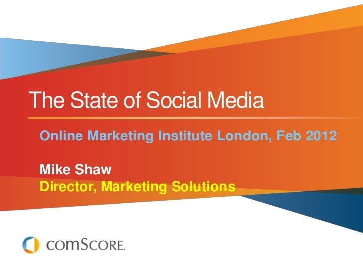 The State of Social Media Online Marketing Institute London, Feb 2012 Mike Shaw Director, Marketing Solutions