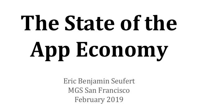 The State of the App Economy Eric Benjamin Seufert MGS San Francisco February 2019