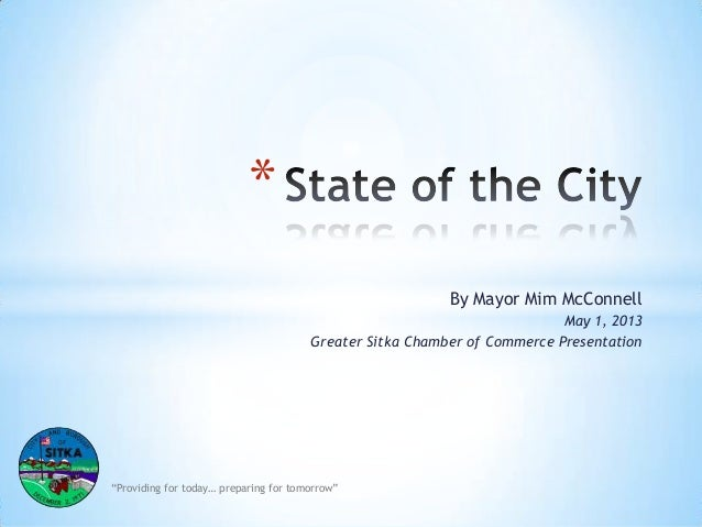 """By Mayor Mim McConnellMay 1, 2013Greater Sitka Chamber of Commerce Presentation*""""Providing for today… preparing for tomorr..."""