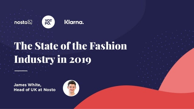 The State of the Fashion Industry in 2019 James White,  Head of UK at Nosto