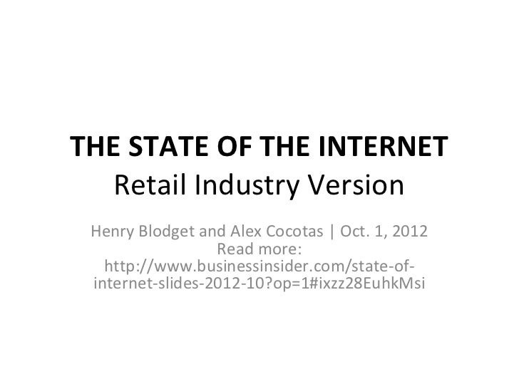 THE STATE OF THE INTERNET  Retail Industry Version Henry Blodget and Alex Cocotas | Oct. 1, 2012                  Read mor...
