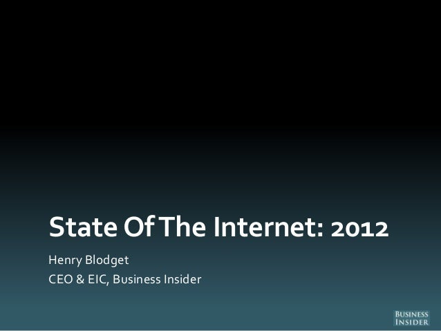 State Of The Internet: 2012Henry BlodgetCEO & EIC, Business Insider