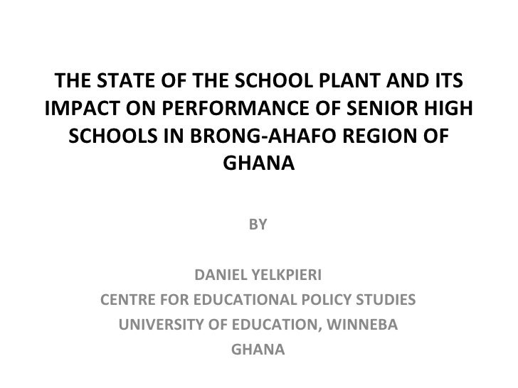 THE STATE OF THE SCHOOL PLANT AND ITS IMPACT ON PERFORMANCE OF SENIOR HIGH SCHOOLS IN BRONG-AHAFO REGION OF GHANA BY DANIE...