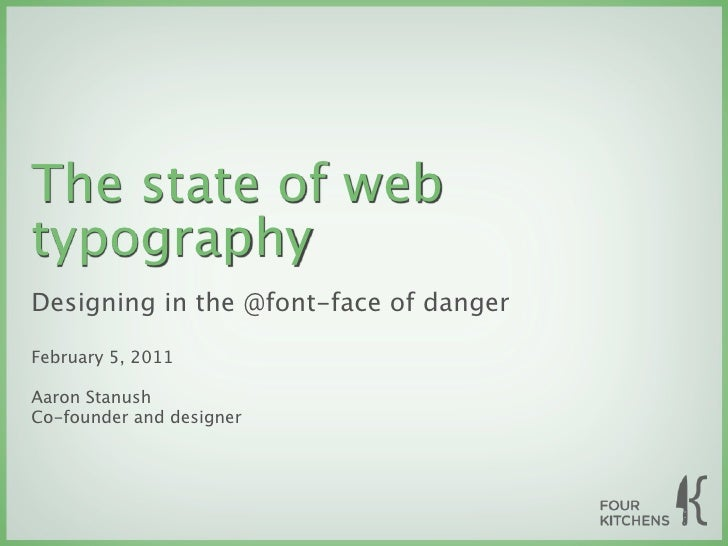 The state of webtypographyDesigning in the @font-face of dangerFebruary 5, 2011Aaron StanushCo-founder and designer