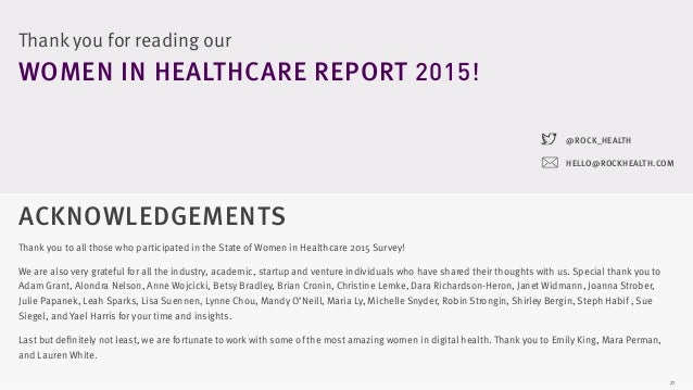 27 ACKNOWLEDGEMENTS Thank you to all those who participated in the State of Women in Healthcare 2015 Survey! We are also v...