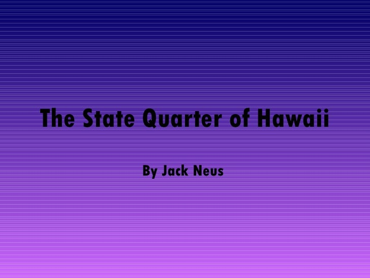 The State Quarter of Hawaii By Jack Neus