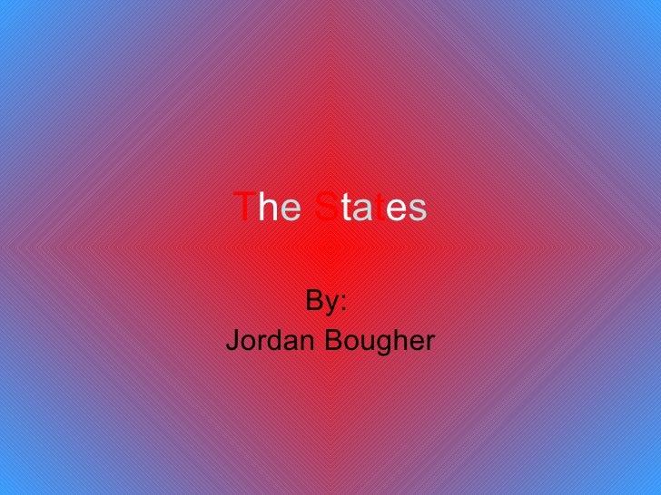T h e  S t a t e s By:  Jordan Bougher
