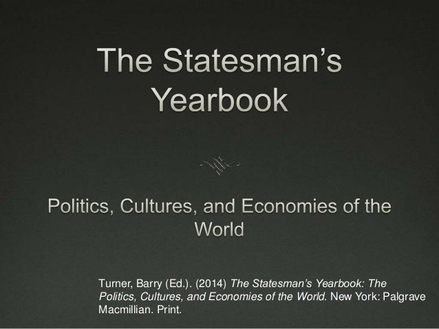 Turner, Barry (Ed.). (2014) The Statesman's Yearbook: The Politics, Cultures, and Economies of the World. New York: Palgra...
