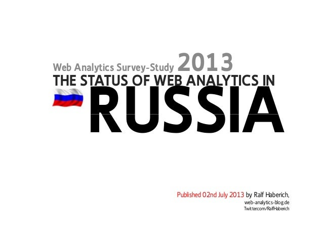 THE STATUS OF WEB ANALYTICS IN Web Analytics Survey-Study 2013 RUSSIA Published 02nd July 2013 by Ralf Haberich, web-analy...