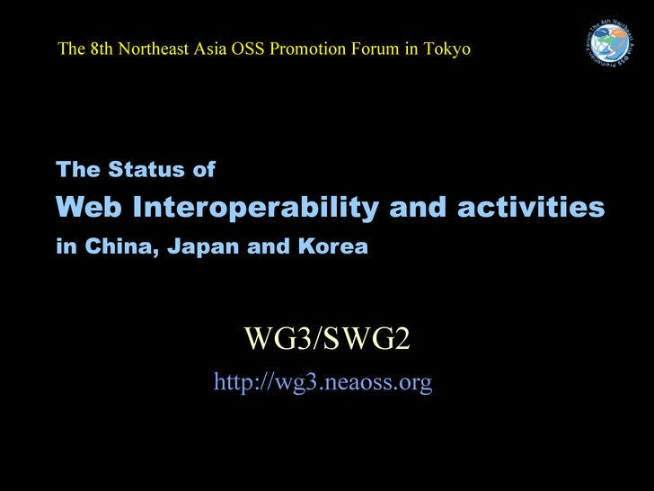 The Status of   Web Interoperability and activities  in China, Japan and Korea   WG3/SWG2 http://wg3.neaoss.org   <ul><li>...