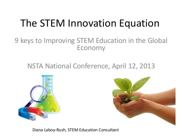 The STEM Innovation Equation9 keys to Improving STEM Education in the Global                    Economy   NSTA National Co...