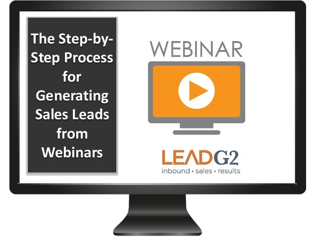 The Step-by- Step Process for Generating Sales Leads from Webinars