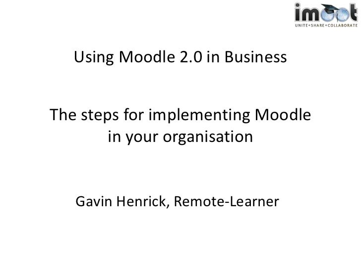 Using Moodle 2.0 in Business<br />The steps for implementing Moodle in your organisation<br />Gavin Henrick, Remote-Learne...