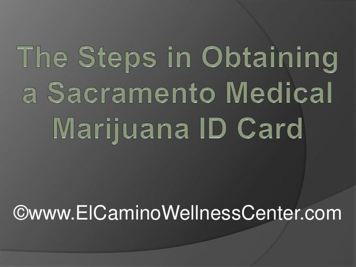 The Steps in Obtaining a Sacramento Medical Marijuana ID Card<br />©www.ElCaminoWellnessCenter.com<br />