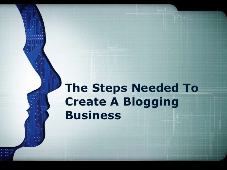 The Steps Needed ToCreate A BloggingBusiness