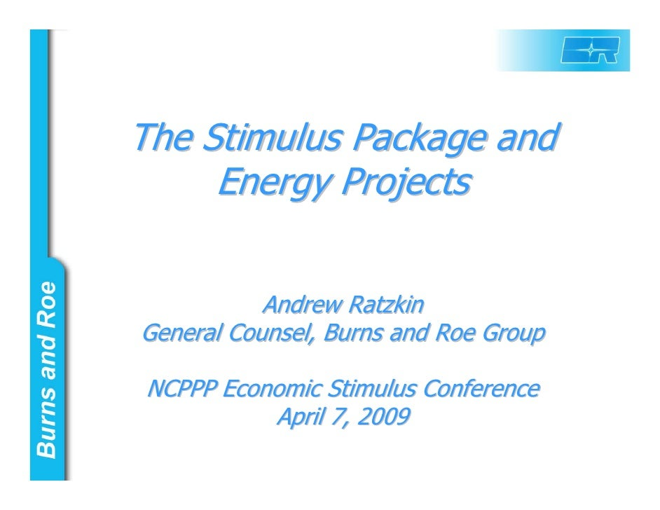 The Stimulus Package and      Energy Projects              Andrew Ratzkin General Counsel, Burns and Roe Group  NCPPP Econ...