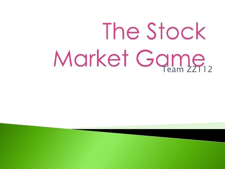 The Stock  Market Game <br />Team ZZ112<br />