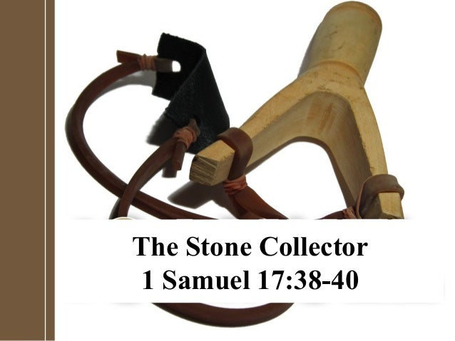 1 The Stone Collector 1 Samuel 17:38-40