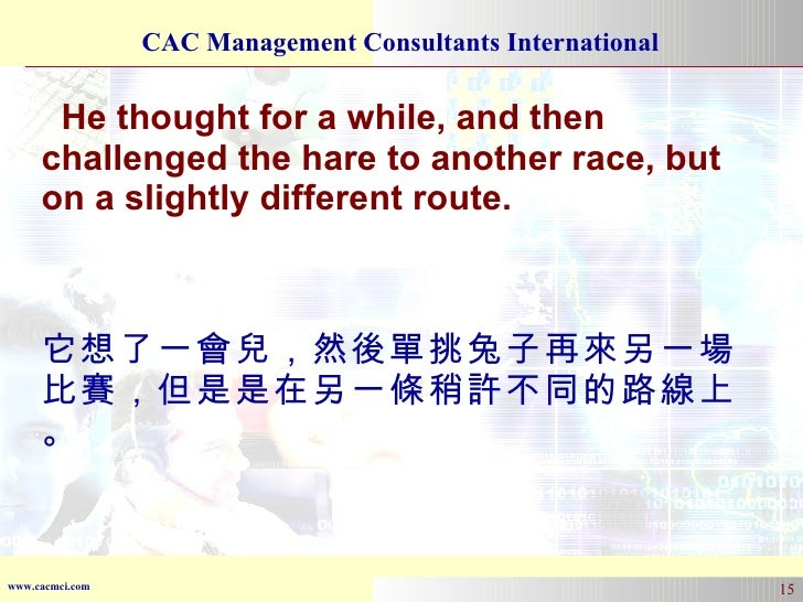 He thought for a while, and then challenged the hare to another race, but on a slightly different route. 它想了一會兒,然後單挑兔子再來另一...