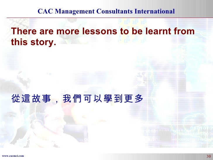 There are more lessons to be learnt from this story. 從這故事,我們可以學到更多