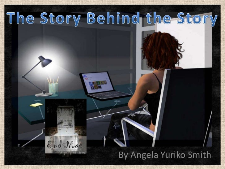 The Story Behind the Story<br />By Angela Yuriko Smith<br />
