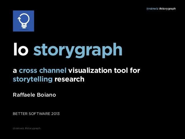 @rainwiz #storygraph  lo storygraph a cross channel visualization tool for storytelling research Raffaele Boiano  BETTER SO...