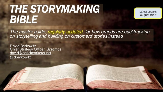 THE STORYMAKING BIBLE The master guide, regularly updated, for how brands are backtracking on storytelling and building on...