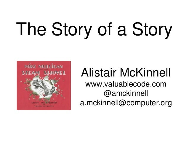 The Story of a Story Alistair McKinnell www.valuablecode.com @amckinnell a.mckinnell@computer.org