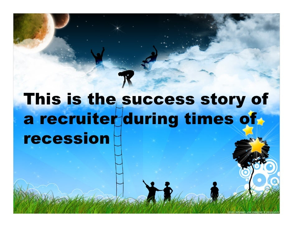 This is the success story of a recruiter during times of recession