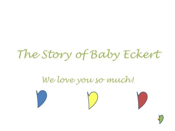 The Story of Baby Eckert We love you so much!