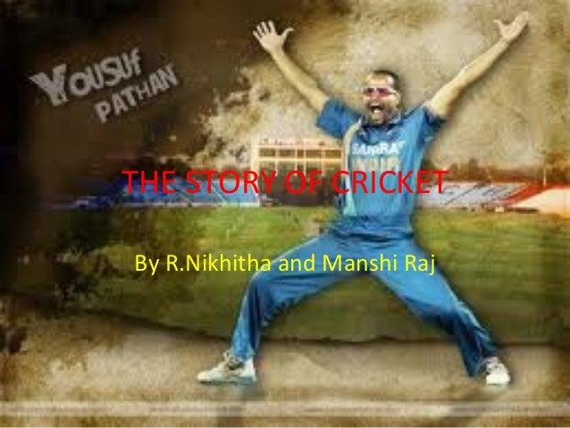 THE STORY OF CRICKETBy R.Nikhitha and Manshi Raj