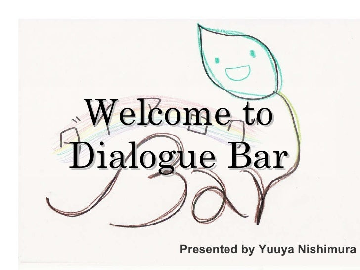 Welcome to Dialogue Bar Presented by Yuuya Nishimura