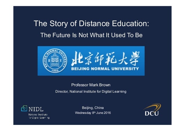 Professor Mark Brown Director, National Institute for Digital Learning Beijing, China Wednesday 8th June 2016 The Story of...