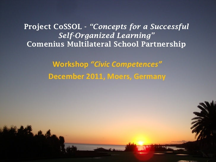 """Project CoSSOL - """"Concepts for a Successful         Self-Organized Learning"""" Comenius Multilateral School Partnership     ..."""