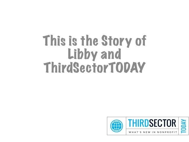 This is the Story of Libby and ThirdSectorTODAY