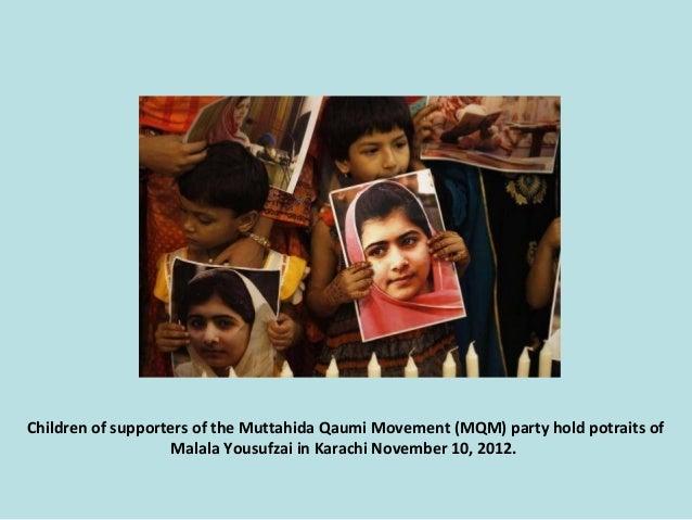 Children of supporters of the Muttahida Qaumi Movement (MQM) party hold potraits of Malala Yousufzai in Karachi November 1...
