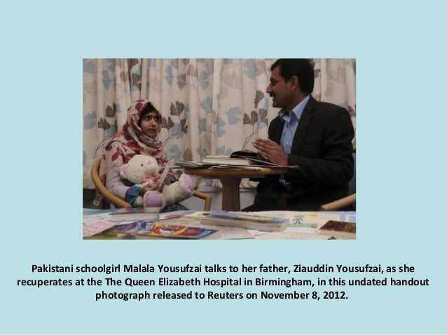 Pakistani schoolgirl Malala Yousufzai talks to her father, Ziauddin Yousufzai, as she recuperates at the The Queen Elizabe...