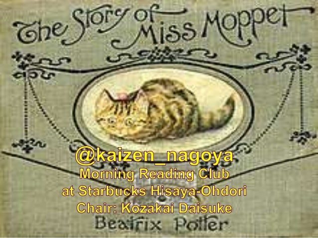 The story of Miss Moppet. by Beatrix Potter This is a Pussy called Miss Moppet, she thinks she has heard a mouse! This is ...