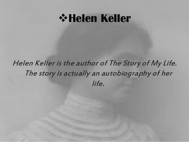 helen keller essay story of my life The story of my life helen keller part i the story of my life chapter i it is with a kind of fear that i begin to write the history of my life i have, as it were.