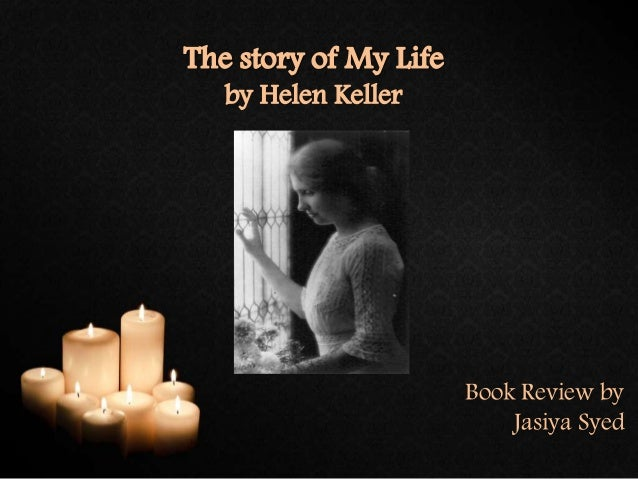 the story of my life by The story of my life study guide contains a biography of helen keller, literature  essays, quiz questions, major themes, characters, and a full.