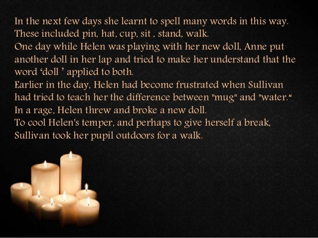 helen keller the day language came into my life The most important day helen keller helen keller (1880-1968) reflect on the events of what you consider the most important day of your life briefly describe what happened the morning after my teacher came she led me into her room and 5.
