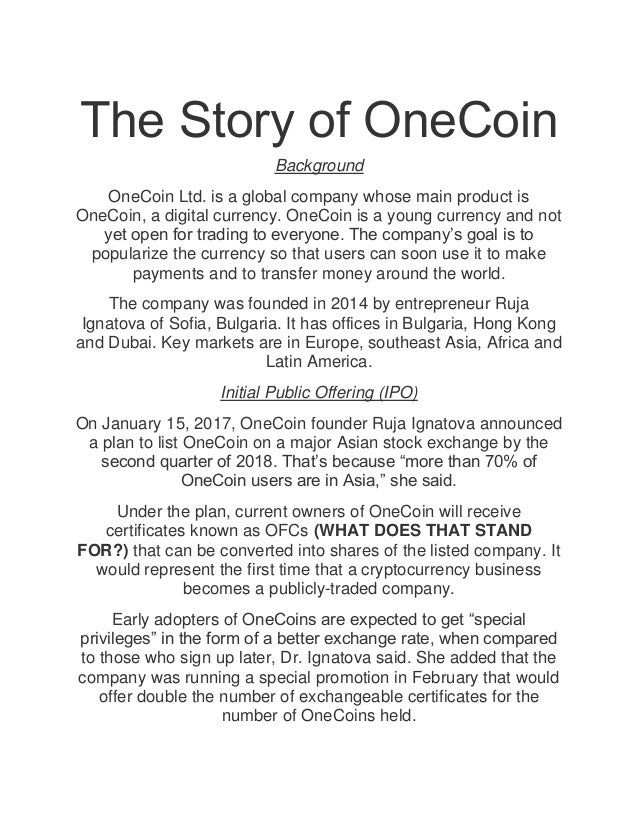 The Story of OneCoin Background OneCoin Ltd. is a global company whose main product is OneCoin, a digital currency. OneCoi...