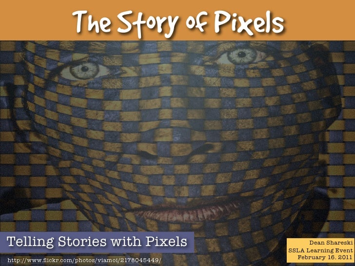 The Story of PixelsTelling Stories with Pixels                            Dean Shareski                                   ...