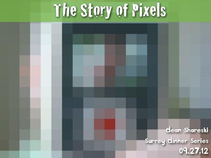 The Story of Pixels                     Dean Shareski               Surrey Dinner Series                         09.27.12