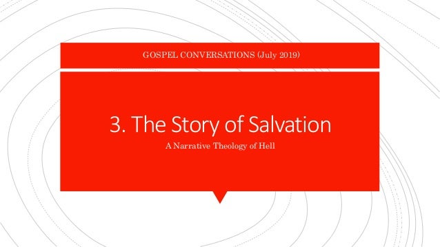3. The Story of Salvation A Narrative Theology of Hell GOSPEL CONVERSATIONS (July 2019)