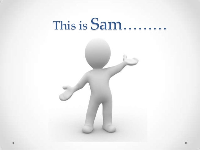 This is Sam………